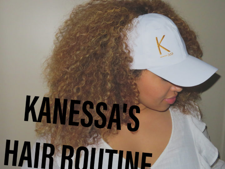 Kanessa's Hair Routine